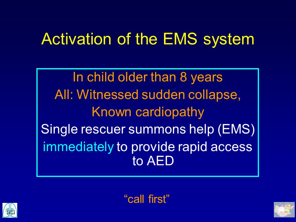 Activation of the EMS system In child older than 8 years All: Witnessed sudden collapse, Known cardiopathy Single rescuer summons help (EMS) immediate