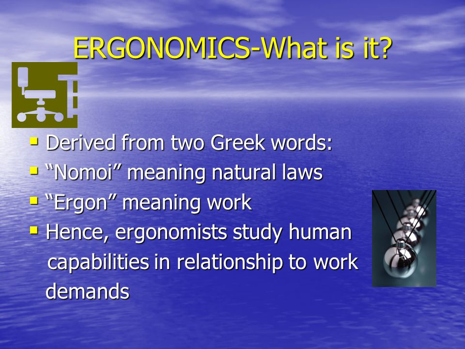 ERGONOMICS-What is it.
