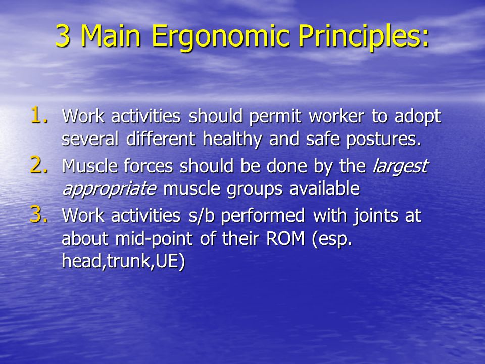 3 Main Ergonomic Principles: 1.