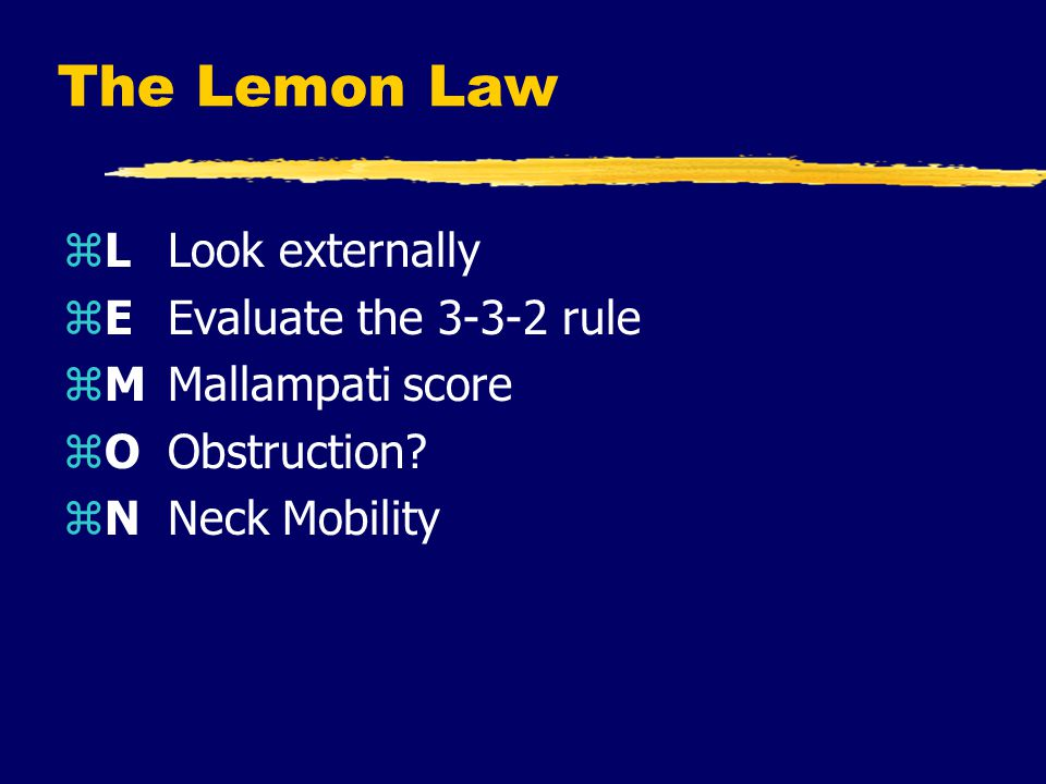 The Lemon Law zLLook externally zEEvaluate the 3-3-2 rule zMMallampati score zOObstruction.