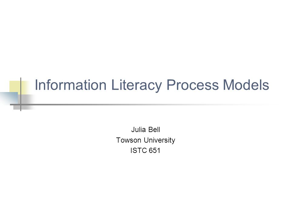 Information Literacy Process Models Julia Bell Towson University ISTC 651