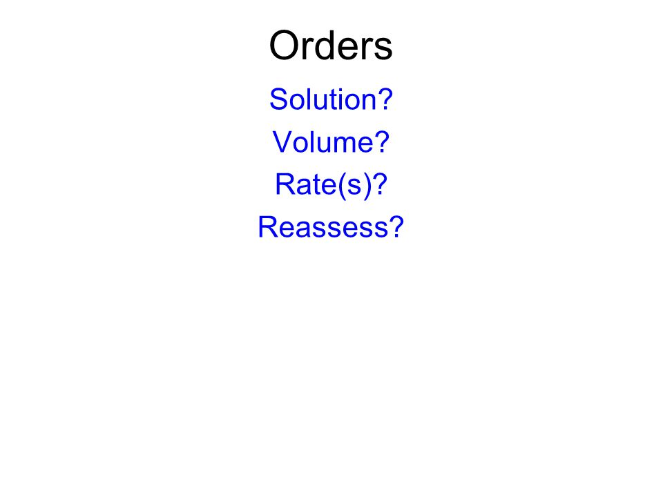 Orders Solution? Volume? Rate(s)? Reassess?