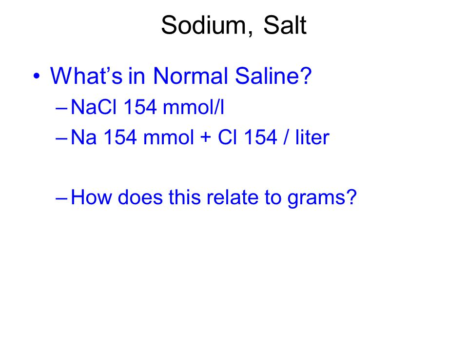 Sodium, Salt What's in Normal Saline.