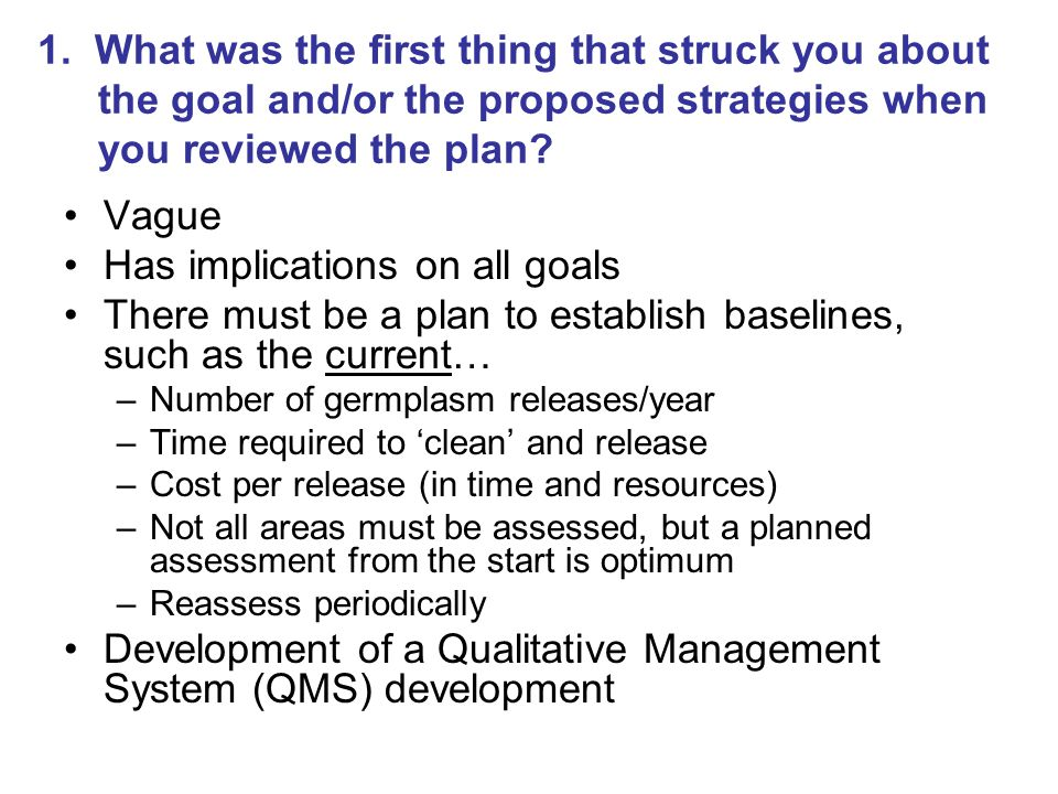 1. What was the first thing that struck you about the goal and/or the proposed strategies when you reviewed the plan? Vague Has implications on all go