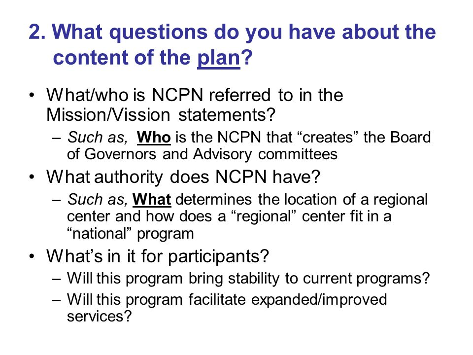 2. What questions do you have about the content of the plan? What/who is NCPN referred to in the Mission/Vission statements? –Such as, Who is the NCPN