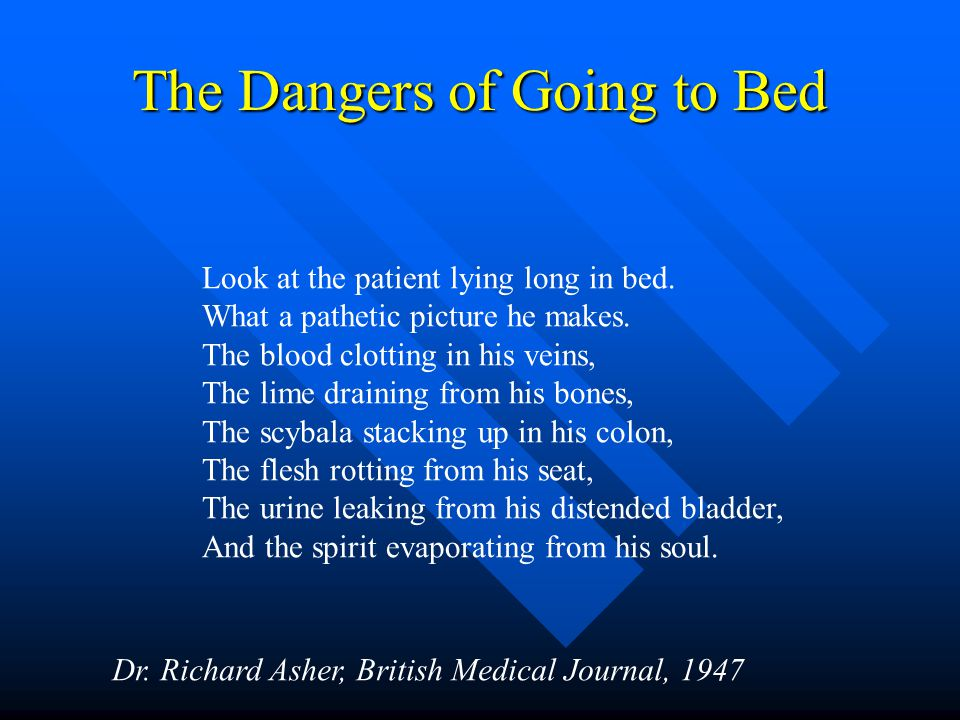 The Dangers of Going to Bed Look at the patient lying long in bed.