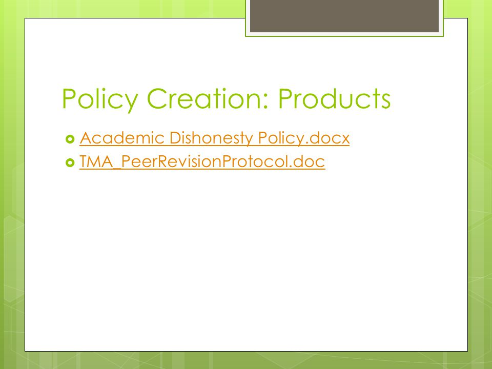 Policy Creation: Products  Academic Dishonesty Policy.docx Academic Dishonesty Policy.docx  TMA_PeerRevisionProtocol.doc TMA_PeerRevisionProtocol.doc