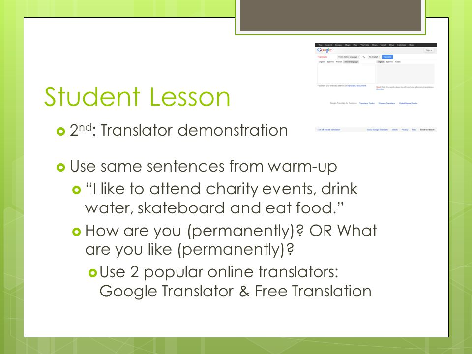 Student Lesson  2 nd : Translator demonstration  Use same sentences from warm-up  I like to attend charity events, drink water, skateboard and eat food.  How are you (permanently).