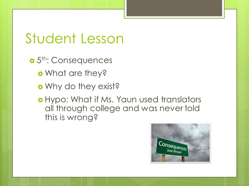 Student Lesson  5 th : Consequences  What are they.