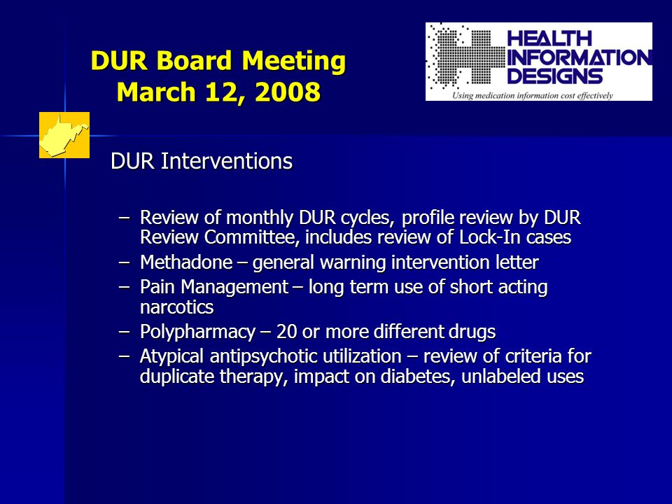 DUR Board Meeting March 12, 2008 Monthly DUR Review Committee Monthly DUR Review Committee –Committee meets the last Monday of the month –200 DUR cases – high risk score patients, includes those with multiple providers and criteria exceptions –50 Lock-In cases –Lock-In re-review and annual review cases