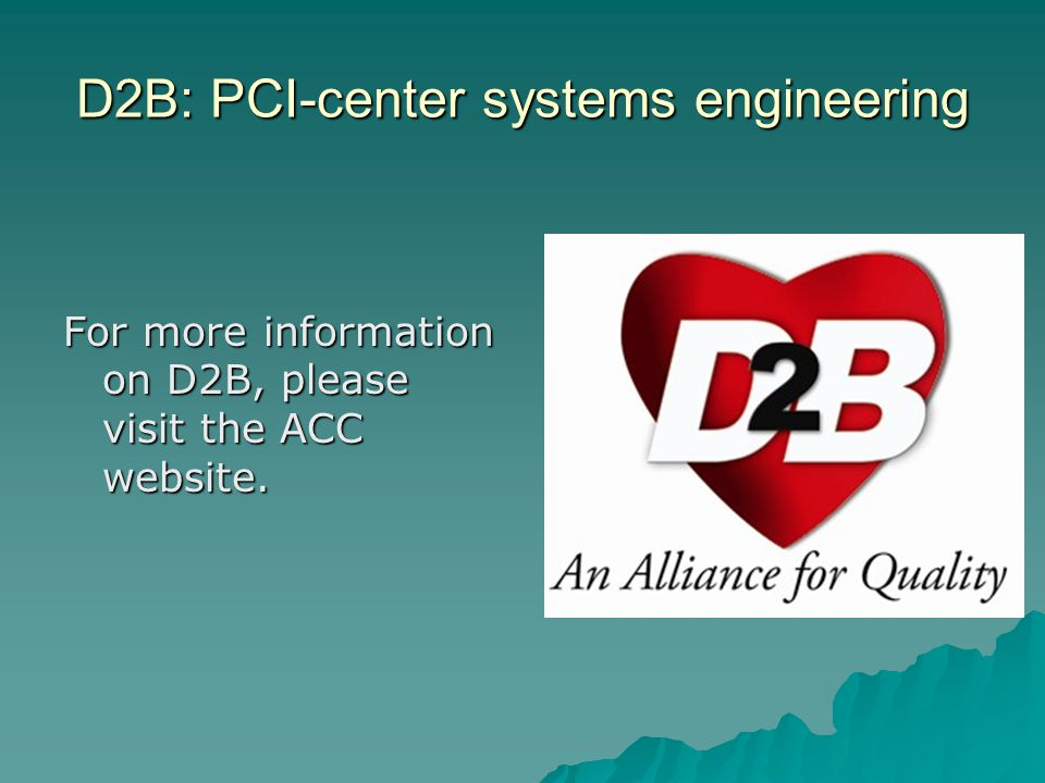 D2B: PCI-center systems engineering For more information on D2B, please visit the ACC website.