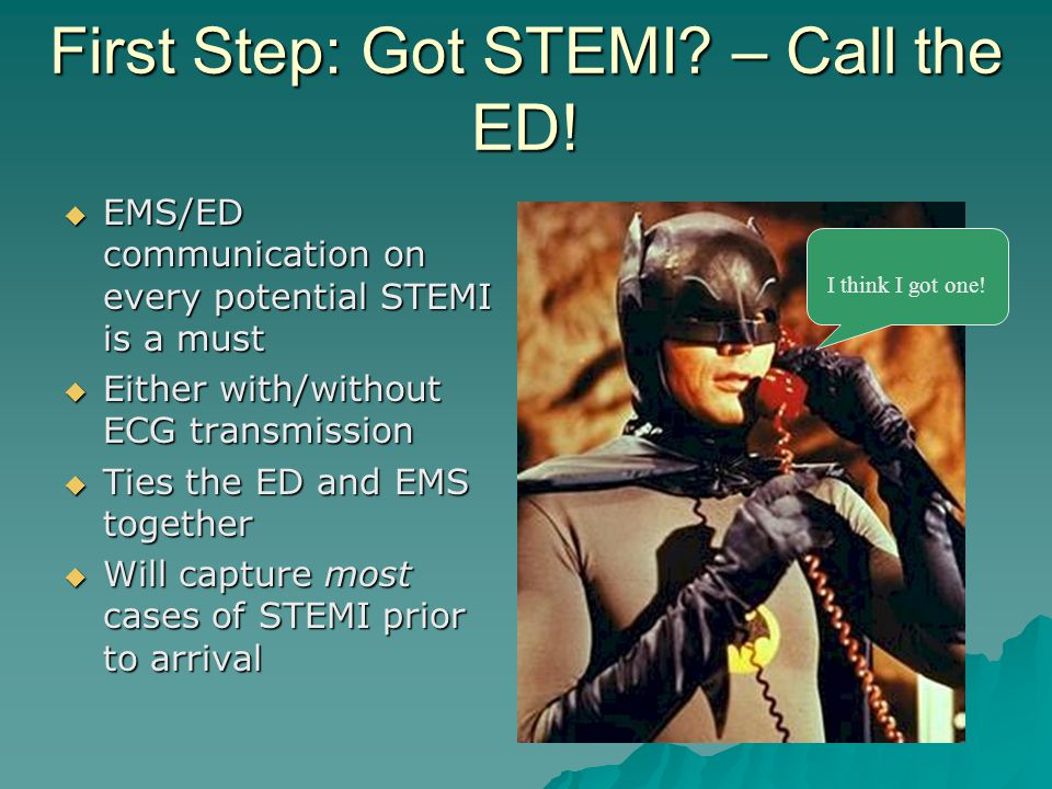 First Step: Got STEMI. – Call the ED.