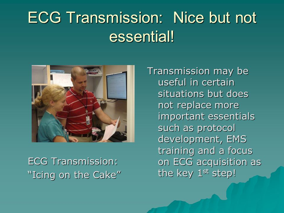 ECG Transmission: Nice but not essential.