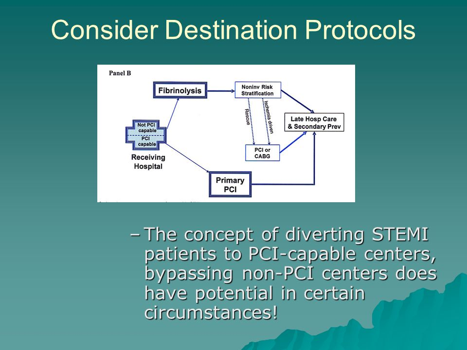 Consider Destination Protocols –The concept of diverting STEMI patients to PCI-capable centers, bypassing non-PCI centers does have potential in certain circumstances!