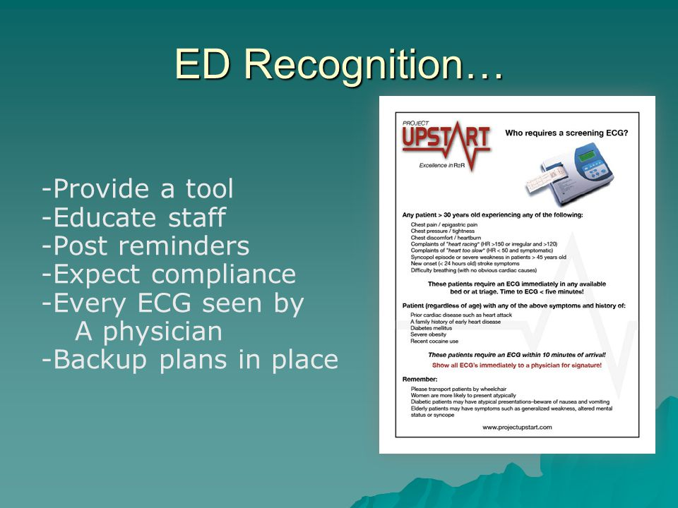 -Provide a tool -Educate staff -Post reminders -Expect compliance -Every ECG seen by A physician -Backup plans in place ED Recognition…
