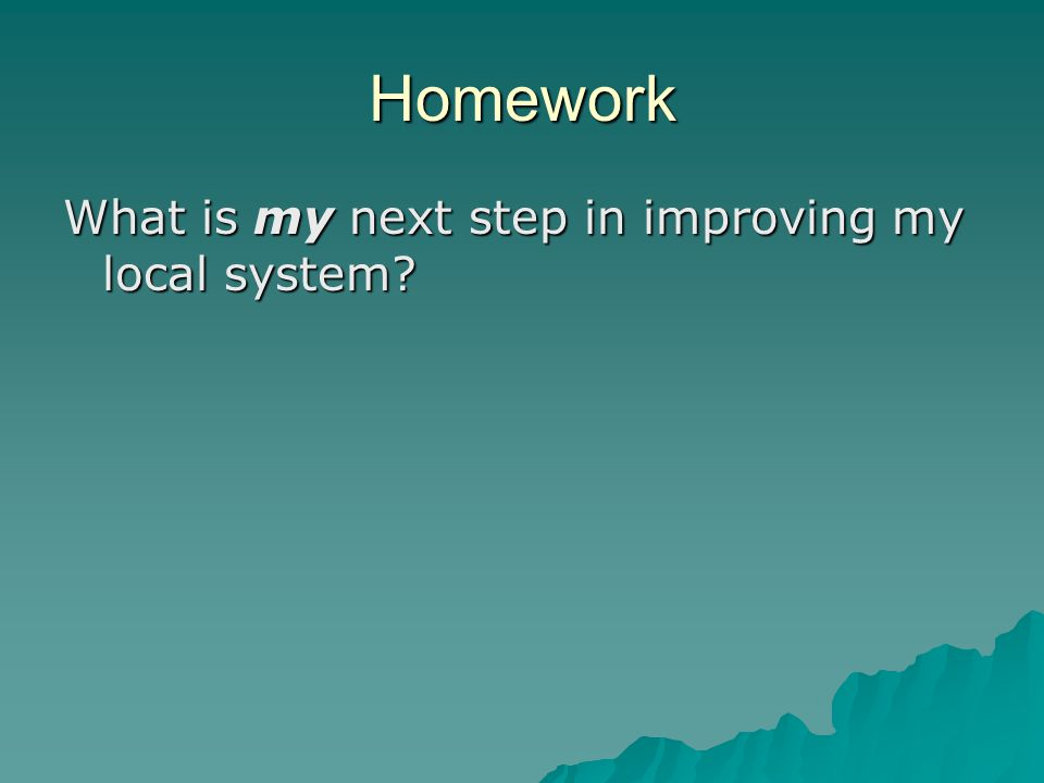 Homework What is my next step in improving my local system