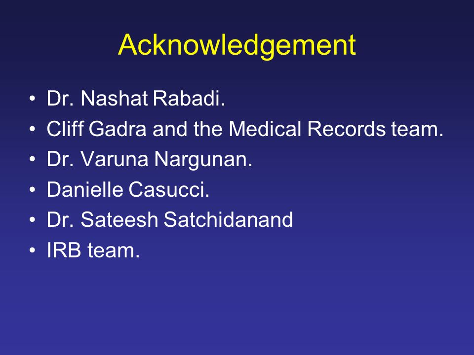 Acknowledgement Dr. Nashat Rabadi. Cliff Gadra and the Medical Records team.