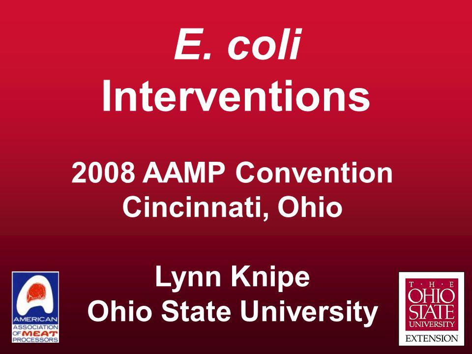 E. coli Interventions 2008 AAMP Convention Cincinnati, Ohio Lynn Knipe Ohio State University