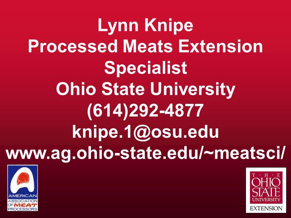 Lynn Knipe Processed Meats Extension Specialist Ohio State University (614)292-4877 knipe.1@osu.edu www.ag.ohio-state.edu/~meatsci/