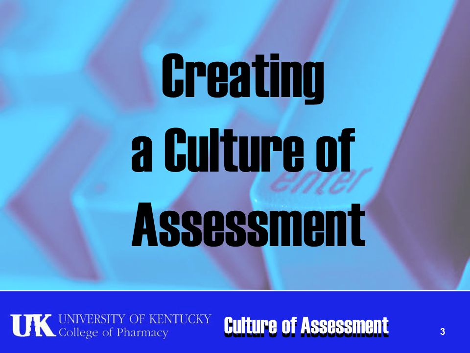 Culture of Assessment Creating a Culture of Assessment 3