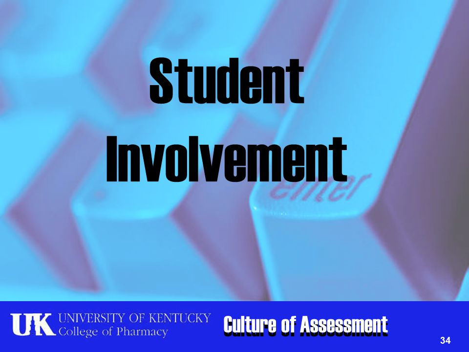 Culture of Assessment Student Involvement 34
