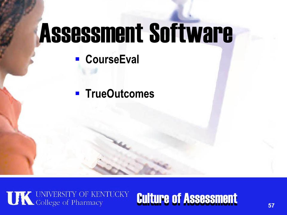 Culture of Assessment 57 Assessment Software  CourseEval  TrueOutcomes