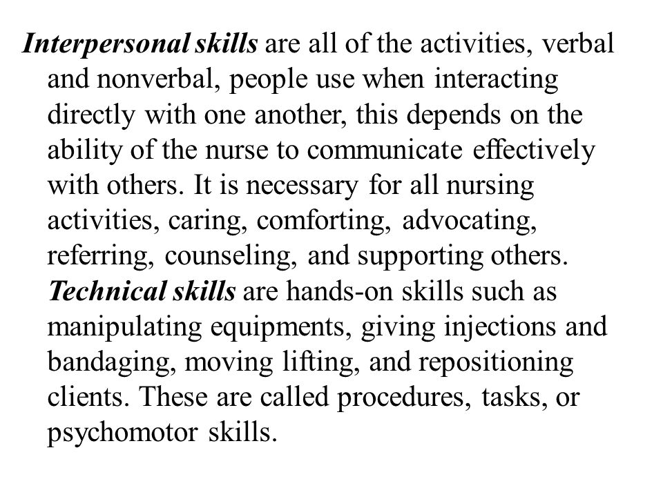 Interpersonal skills are all of the activities, verbal and nonverbal, people use when interacting directly with one another, this depends on the abili