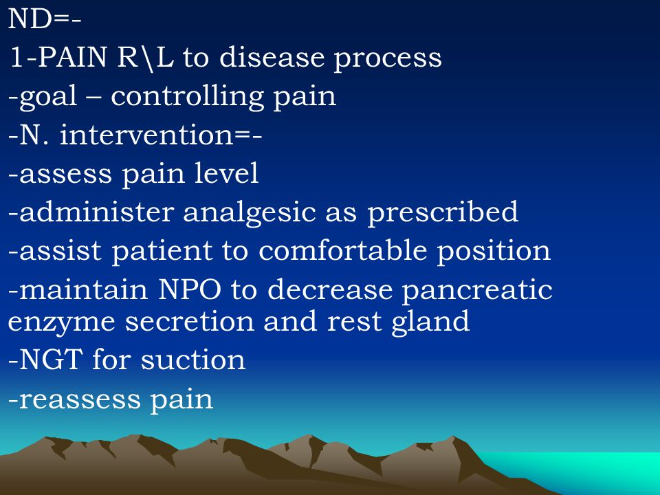 ND=- 1-PAIN R\L to disease process -goal – controlling pain -N.
