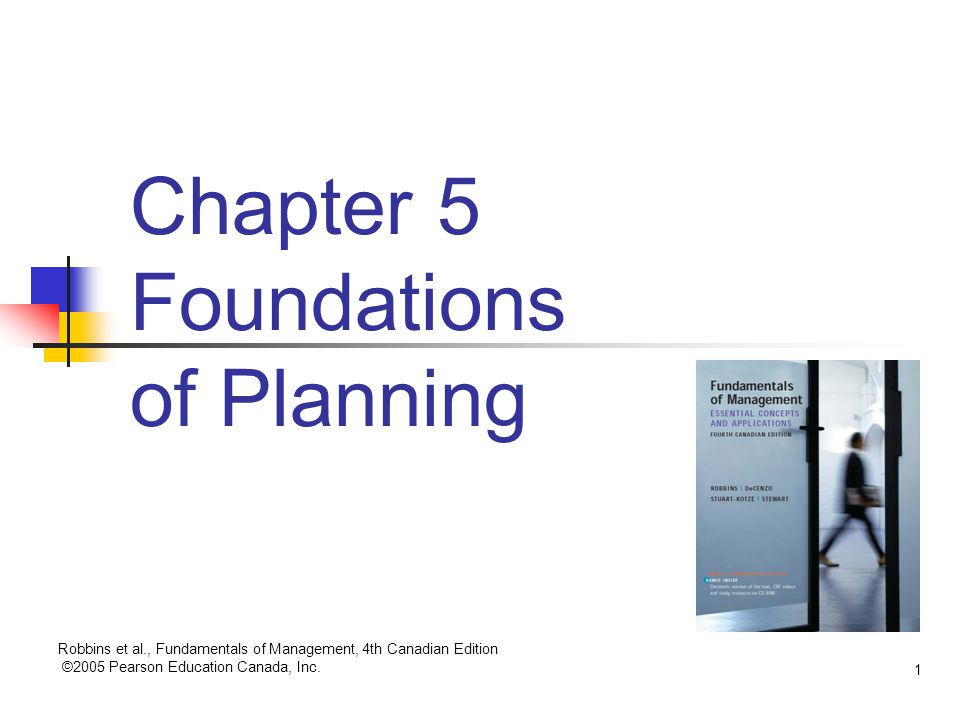 Chapter 5 Foundations of Planning Robbins et al., Fundamentals of Management, 4th Canadian Edition ©2005 Pearson Education Canada, Inc.
