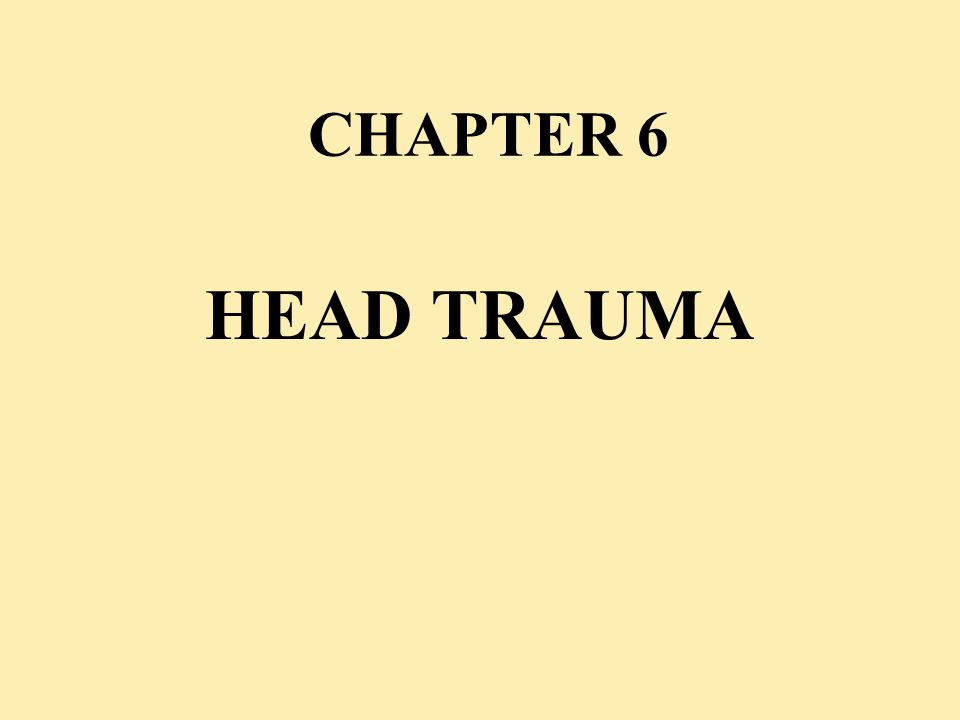 CHAPTER 6 HEAD TRAUMA