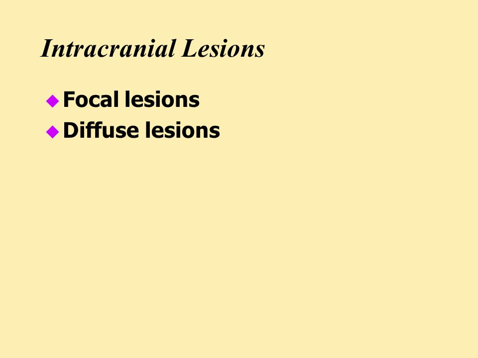 Intracranial Lesions u Focal lesions u Diffuse lesions