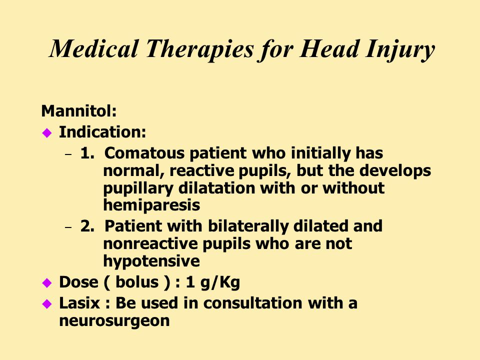 Medical Therapies for Head Injury Mannitol: u Indication: – 1.