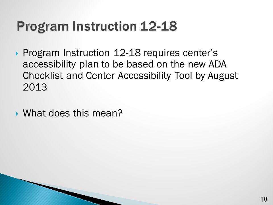  Program Instruction 12-18 requires center's accessibility plan to be based on the new ADA Checklist and Center Accessibility Tool by August 2013  What does this mean.