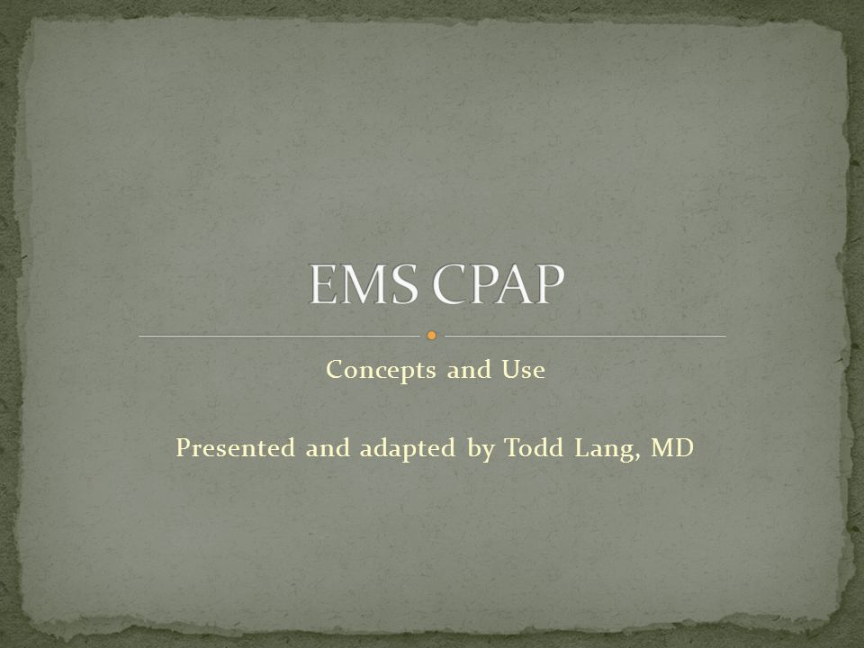 CPAP is a non-invasive procedure that is easily applied and can be easily discontinued without untoward patient discomfort Data supports its use in CHF, pulmonary edema, COPD/Asthma, and pneumonia Data support EMS CPAP use and its safety and benefits to patients