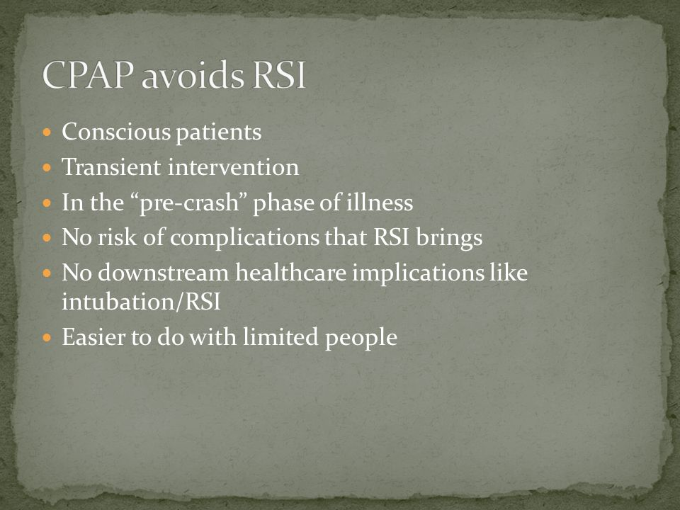 Conscious patients Transient intervention In the pre-crash phase of illness No risk of complications that RSI brings No downstream healthcare implications like intubation/RSI Easier to do with limited people