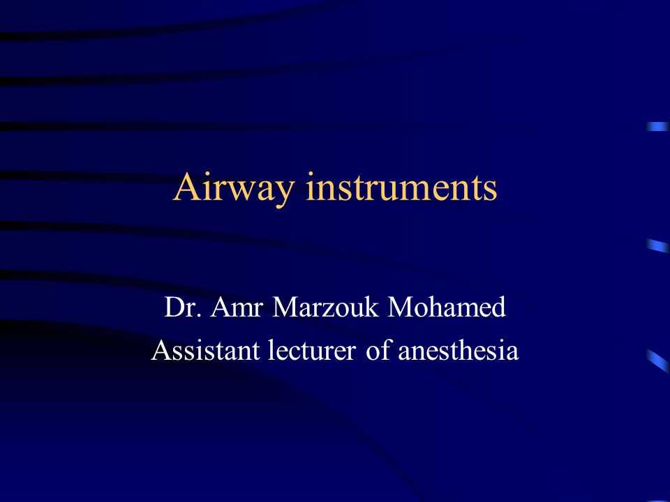 Airway instruments Dr. Amr Marzouk Mohamed Assistant lecturer of anesthesia