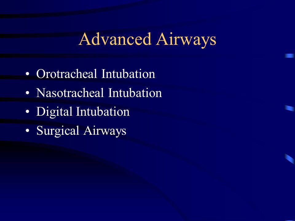 Advanced Airways Orotracheal Intubation Nasotracheal Intubation Digital Intubation Surgical Airways