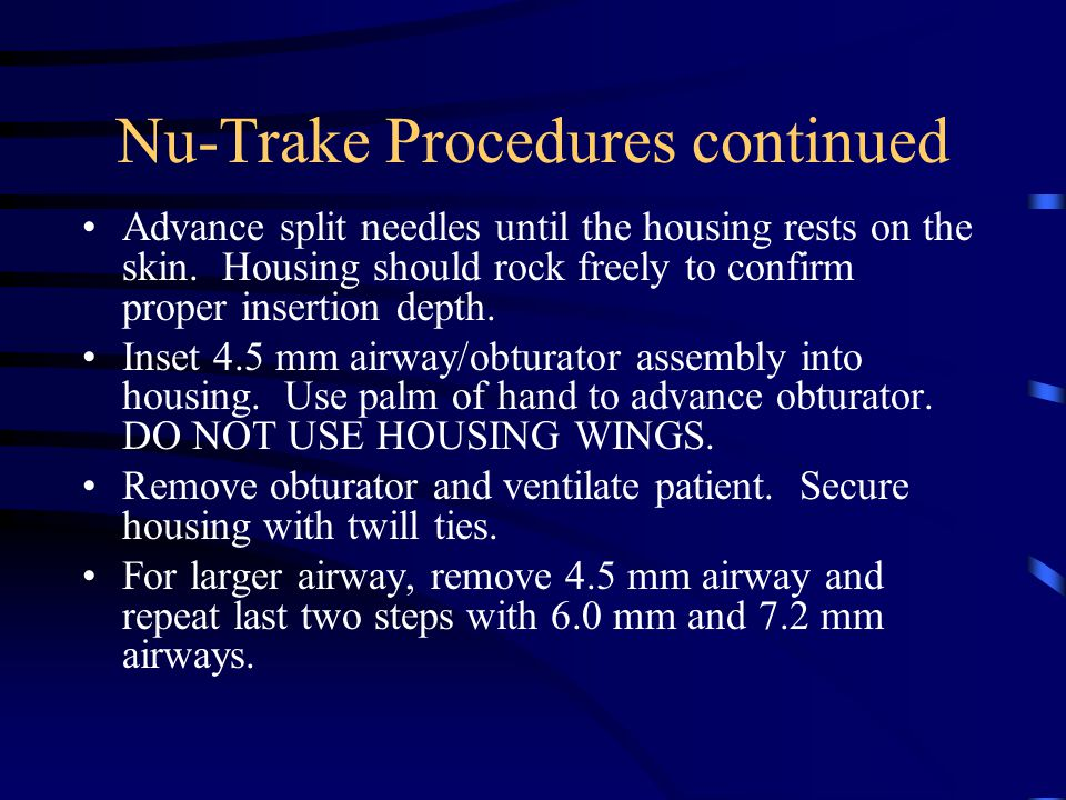 Nu-Trake Procedures continued Advance split needles until the housing rests on the skin.