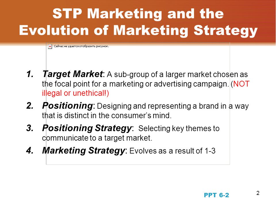 2 STP Marketing and the Evolution of Marketing Strategy 1.Target Market: A sub-group of a larger market chosen as the focal point for a marketing or advertising campaign.