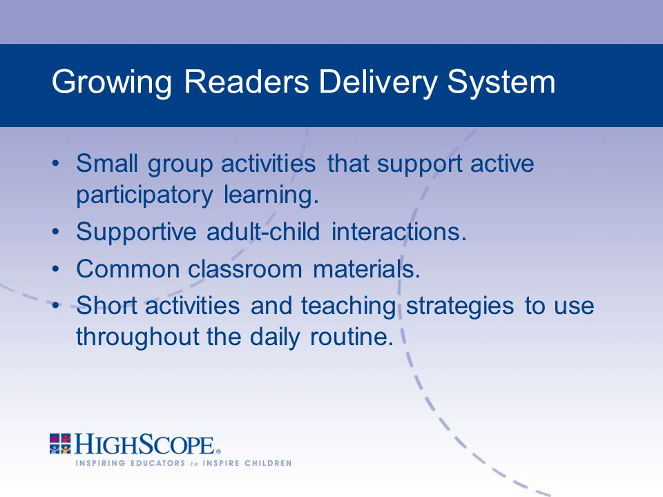Growing Readers Delivery System Small group activities that support active participatory learning.