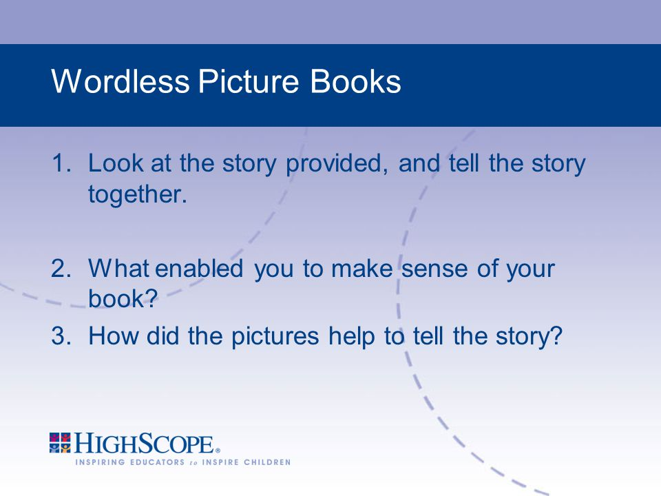Wordless Picture Books 1.Look at the story provided, and tell the story together.