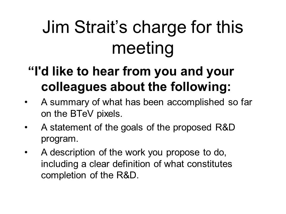 Jim Strait's charge for this meeting I d like to hear from you and your colleagues about the following: A summary of what has been accomplished so far on the BTeV pixels.