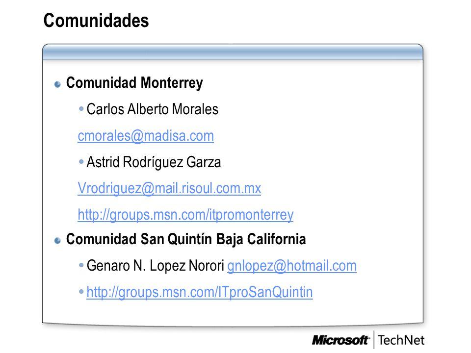 Comunidades Comunidad Monterrey  Carlos Alberto Morales cmorales@madisa.com  Astrid Rodríguez Garza Vrodriguez@mail.risoul.com.mx http://groups.msn.com/itpromonterrey Comunidad San Quintín Baja California  Genaro N.