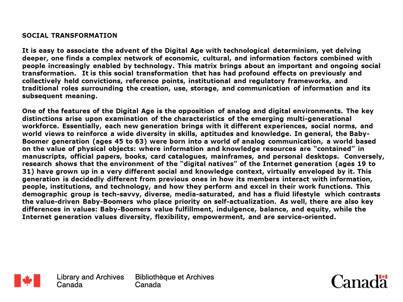 SOCIAL TRANSFORMATION It is easy to associate the advent of the Digital Age with technological determinism, yet delving deeper, one finds a complex ne