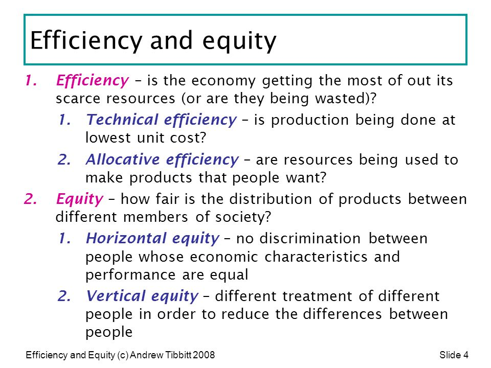 Efficiency and Equity (c) Andrew Tibbitt 2008 Slide 35 Other problems for the market economy Public and collective goods Products –that are non-rival products (one person using the good doesn't prevent another for using it as well) –where the exclusion principle does not operate (the supplier or owner can't prevent non-payers or free-riders from using the product) –where individual demand is unrealistic (such as national defence) will not be efficiently produced in a free market economy.