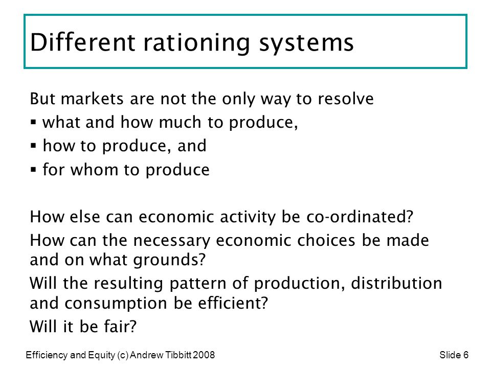 Efficiency and Equity (c) Andrew Tibbitt 2008 Slide 27 Market failure Markets sometimes fail to produce efficient results because the necessary conditions do not exist.