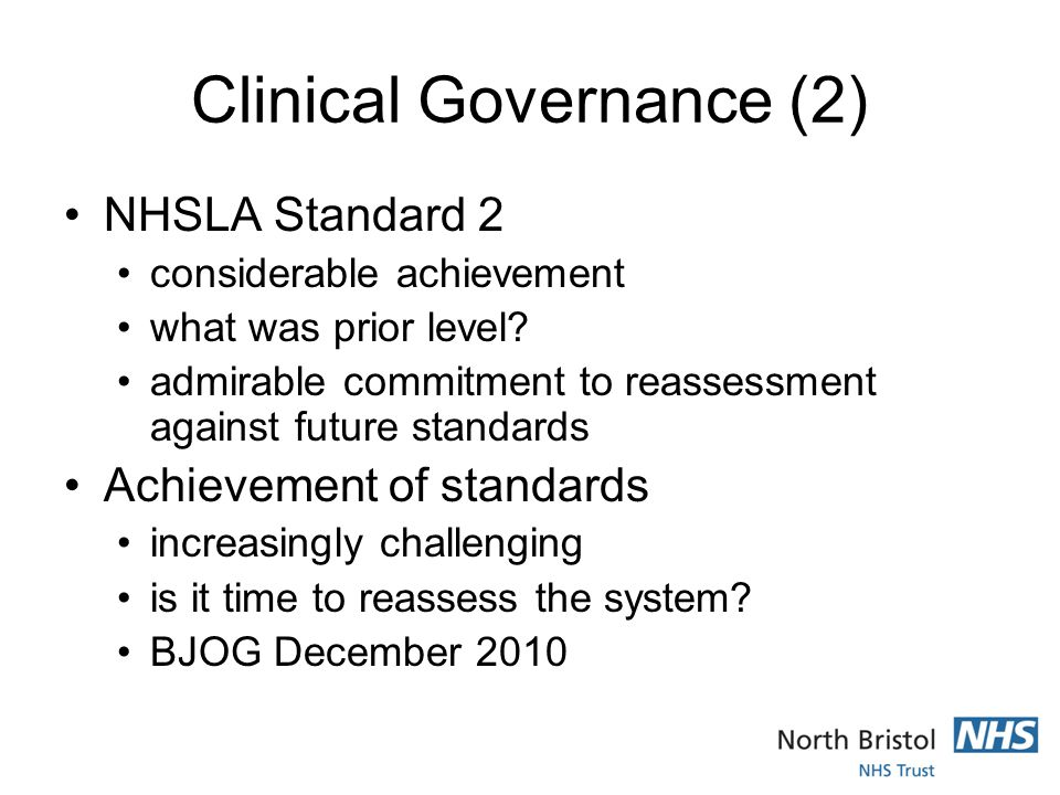 Clinical Governance (2) NHSLA Standard 2 considerable achievement what was prior level.