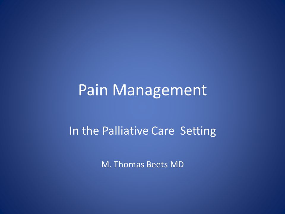 Pain Management In the Palliative Care Setting M. Thomas Beets MD