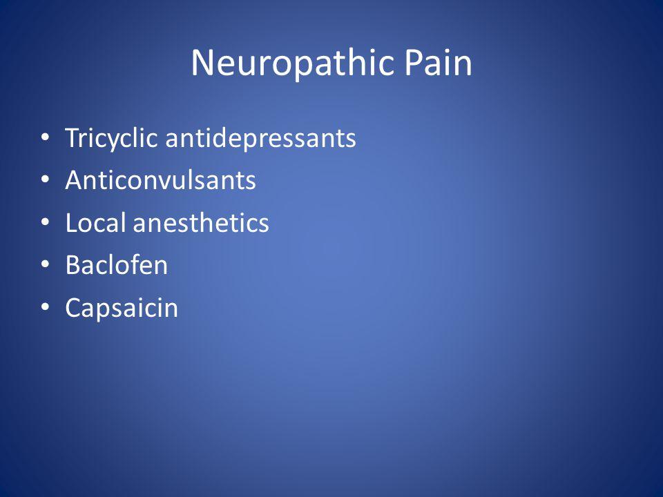 Neuropathic Pain Tricyclic antidepressants Anticonvulsants Local anesthetics Baclofen Capsaicin