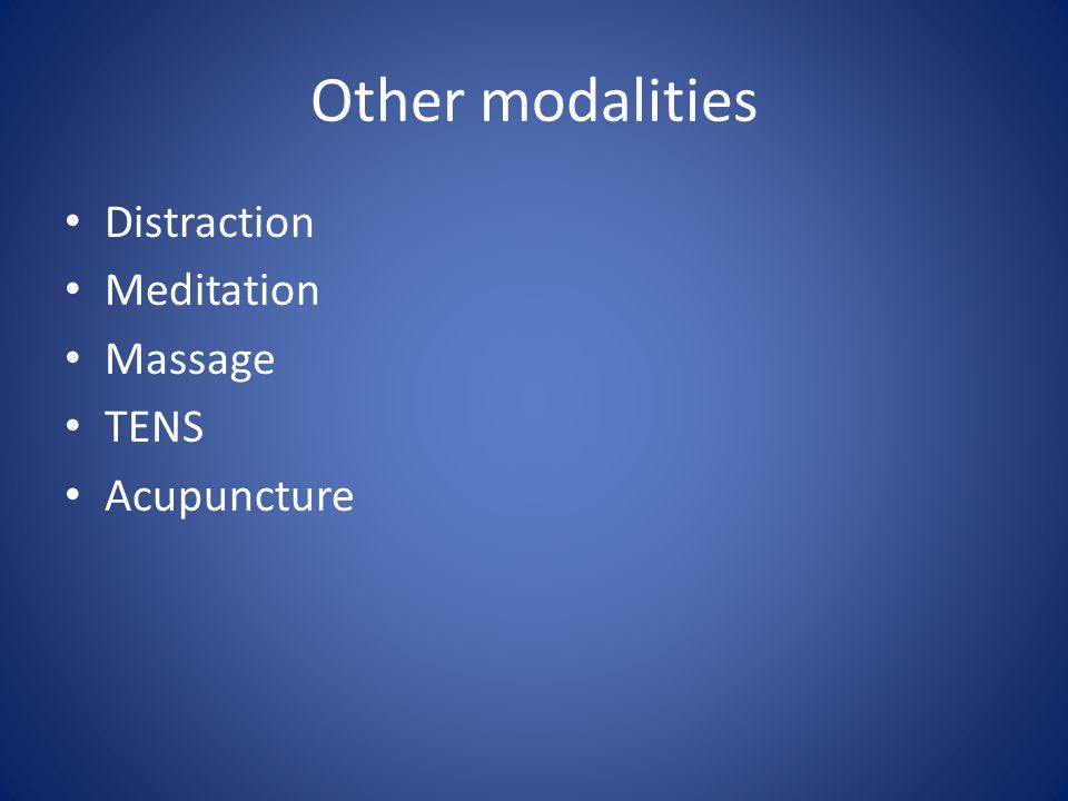 Other modalities Distraction Meditation Massage TENS Acupuncture